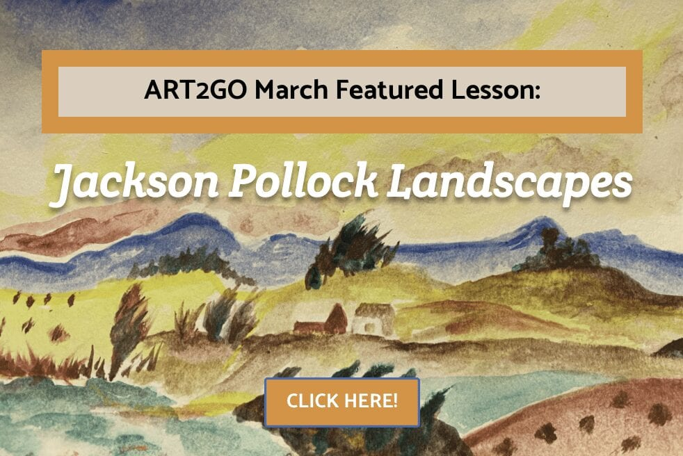 Popup for the ART2GO March Featured Lesson: Jackson Pollock Landscapes.